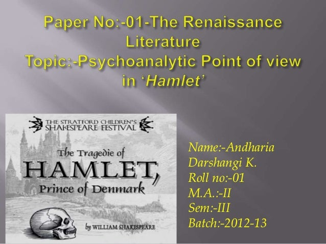 hamlet psycoanalytical Is hamlet in love with his mother the psychoanalytic profile of the character  supports freud's theory that hamlet has an unnatural love for his mother hamlet .