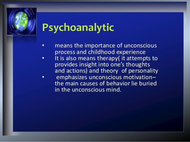 the psychoanalytic theory Psychoanalysis assumptions psychoanalytic psychologists see psychological problems as rooted in the unconscious mind manifest symptoms are caused by latent (hidden) disturbances  remember, psychoanalysis is a therapy as well as a theory psychoanalysis is commonly used to treat depression and anxiety disorders in psychoanalysis (therapy.