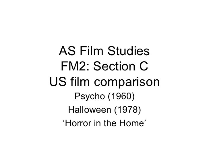 AS Film Studies FM2: Section C US film comparison Psycho (1960) Halloween (1978) 'Horror in the Home'