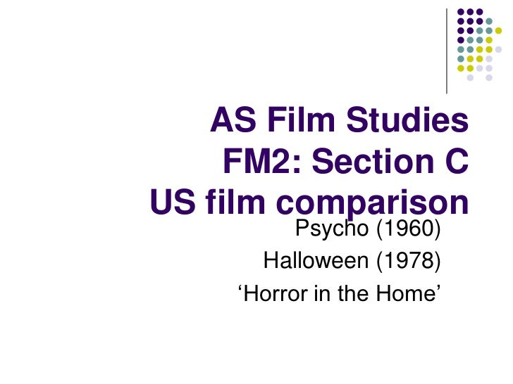 AS Film Studies     FM2: Section CUS film comparison           Psycho (1960)       Halloween (1978)     'Horror in the Home'