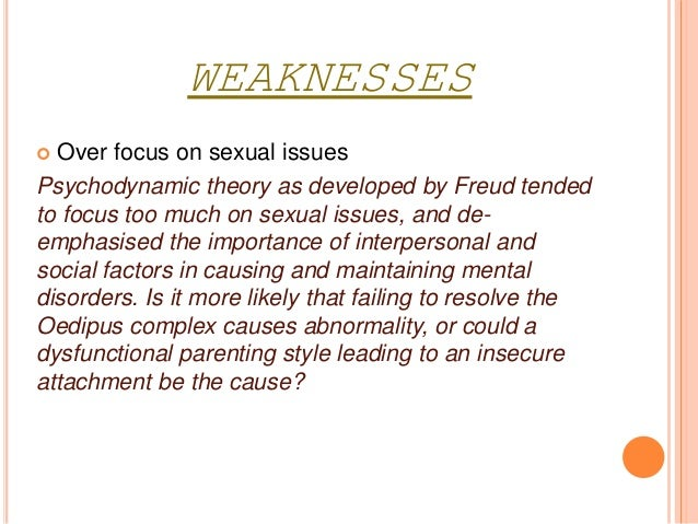 Psychodynamic approach (Strengths and weaknesses)