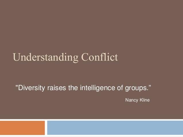 """Understanding Conflict """"Diversity raises the intelligence of groups."""" Nancy Kline"""