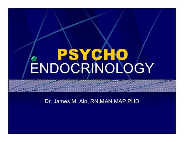 PSYCHOENDOCRINOLOGY Dr. James M. Alo, RN,MAN,MAP.PHD