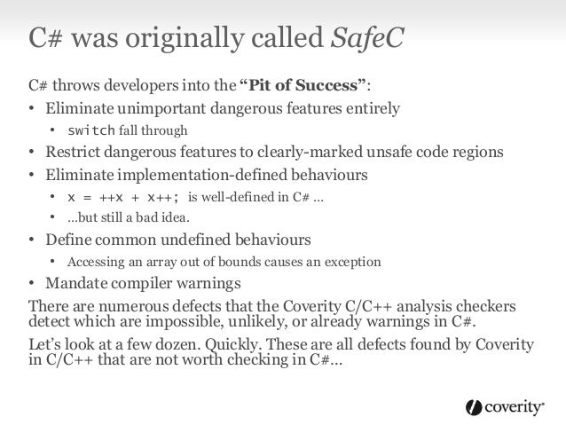 C/C++ defects inapplicable to C#: • Failure to consistently check error return codes • C# uses exceptions • Accidental sig...