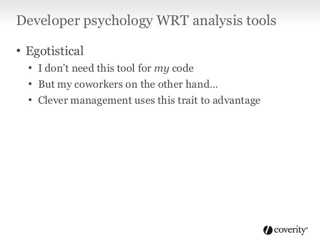 "Developer psychology WRT analysis tools • Skeptical, conservative, dismissive • Resistant to change • Quick to criticize ""..."