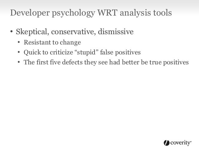 "Developer psychology WRT analysis tools • ""Busy"" with, you know, ""real work"" • Code annotations are unacceptable • Analysi..."