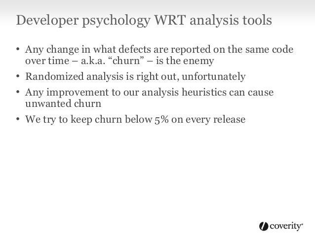 Developer psychology WRT analysis tools • Responds well to perverse incentives • Hard-to-understand defect reports are eas...