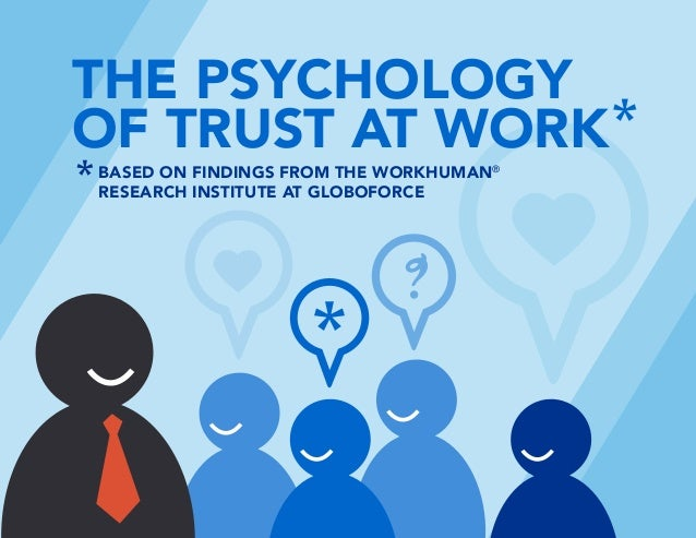 BASED ON FINDINGS FROM THE WORKHUMAN® RESEARCH INSTITUTE AT GLOBOFORCE THE PSYCHOLOGY OF TRUST AT WORK ?