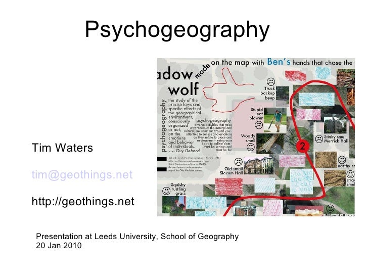 Tim Waters [email_address] http://geothings.net Psychogeography Presentation at Leeds University, School of Geography 20 J...