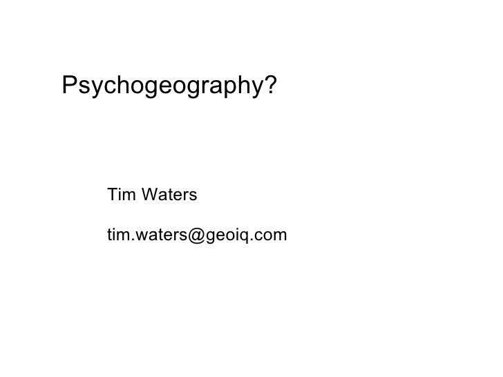 Psychogeography?   Tim Waters   tim.waters@geoiq.com