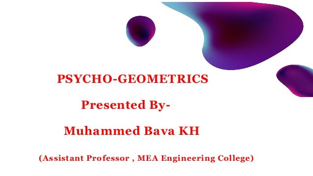 PSYCHO-GEOMETRICS Presented By- Muhammed Bava KH (Assistant Professor , MEA Engineering College)
