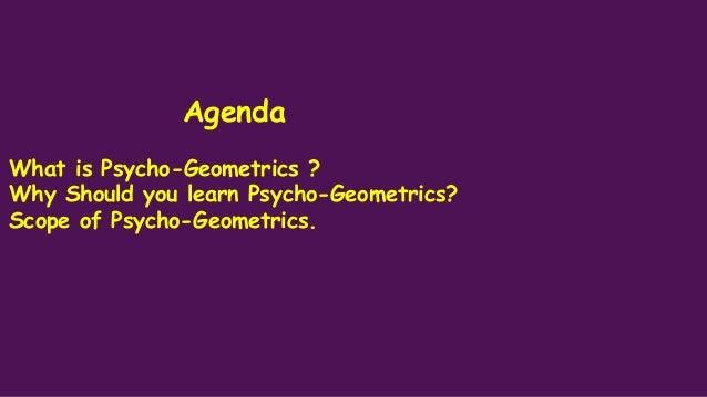Agenda What is Psycho-Geometrics ? Why Should you learn Psycho-Geometrics? Scope of Psycho-Geometrics.