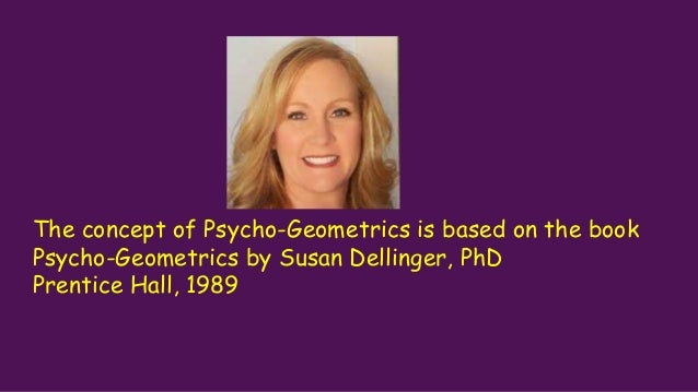 The concept of Psycho-Geometrics is based on the book Psycho-Geometrics by Susan Dellinger, PhD Prentice Hall, 1989