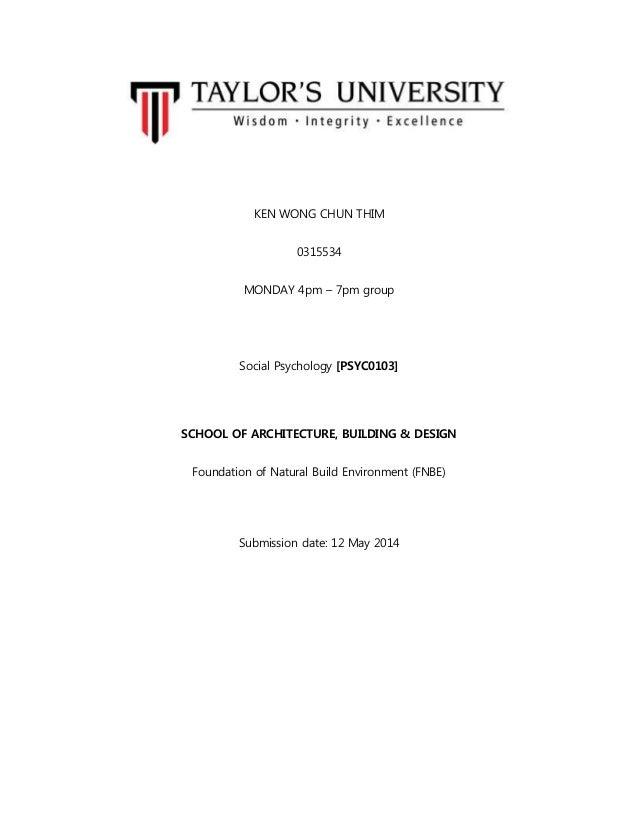 KEN WONG CHUN THIM 0315534 MONDAY 4pm – 7pm group Social Psychology [PSYC0103] SCHOOL OF ARCHITECTURE, BUILDING & DESIGN F...