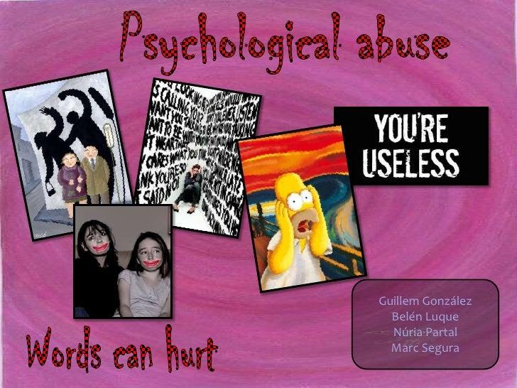 Psychological abuse<br />Guillem González<br />Belén Luque<br />Núria Partal<br />Marc Segura<br />Words can hurt<br />