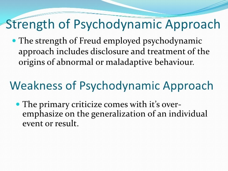 stregths and weaknesses in psychodynamic approach to counselling An overview of the key parts of the psychodynamic approach founded by freud, including the main assumptions, parts of the mind, personality, defence mechanis.