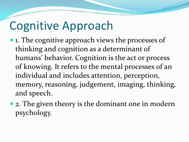 the behaviourist and cognitive approaches to psychology Behaviorism refers to a psychological approach which emphasizes scientific and objective methods of investigation the approach is only concerned with observable stimulus-response behaviors, and states all behaviors are learned through interaction with the environment.