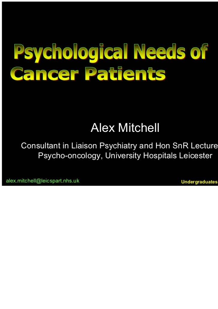 Alex Mitchell      Consultant in Liaison Psychiatry and Hon SnR Lecturer in          Psycho-oncology, University Hospitals...