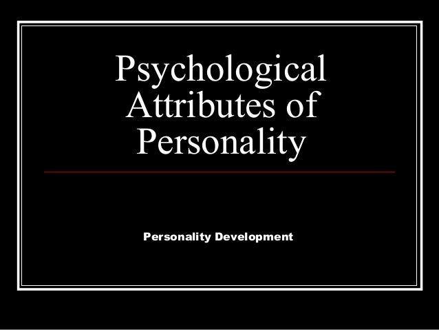 Psychological  Attributes of  Personality  Personality Development