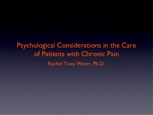 Psychological Considerations in the Care     of Patients with Chronic Pain          Rachel Tova Winer, Ph.D.