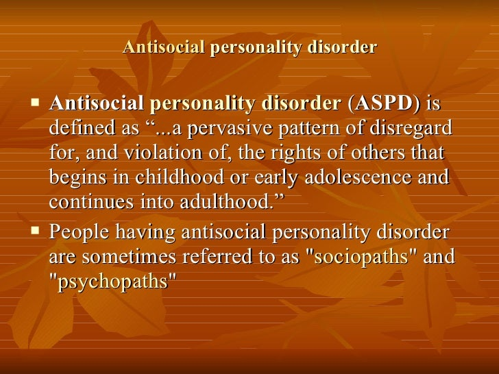 psychopathology and the study of antisocial personality disorder Antisocial personality disorder describes individuals who tend to disregard and violate the rights of others around them.
