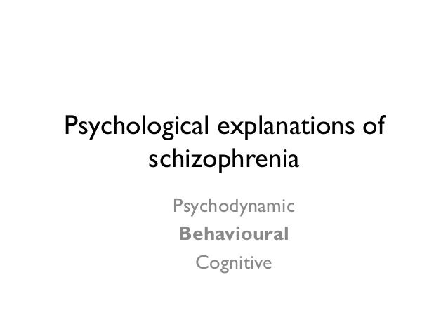 psychological explanations of schizophrenia essay Discuss psychological explanations of schizophrenia there are many different psychological approaches towards explaining schizophrenia which suggests that.