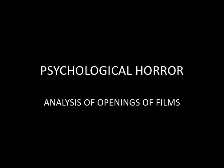 PSYCHOLOGICAL HORROR<br />ANALYSIS OF OPENINGS OF FILMS<br />