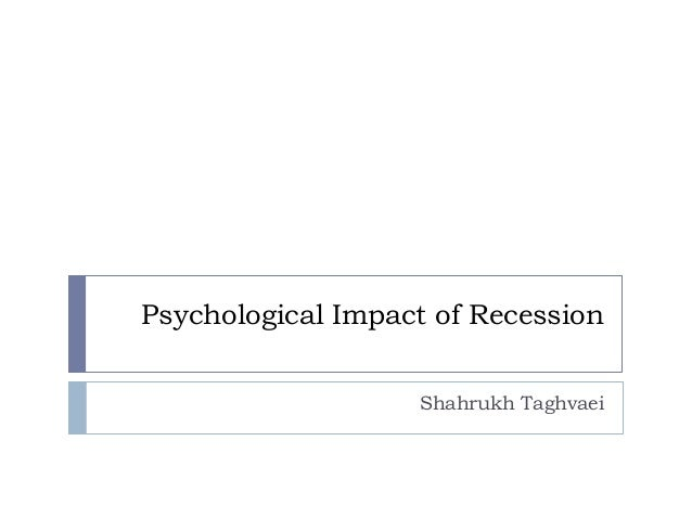 Psychological Impact of RecessionShahrukh Taghvaei