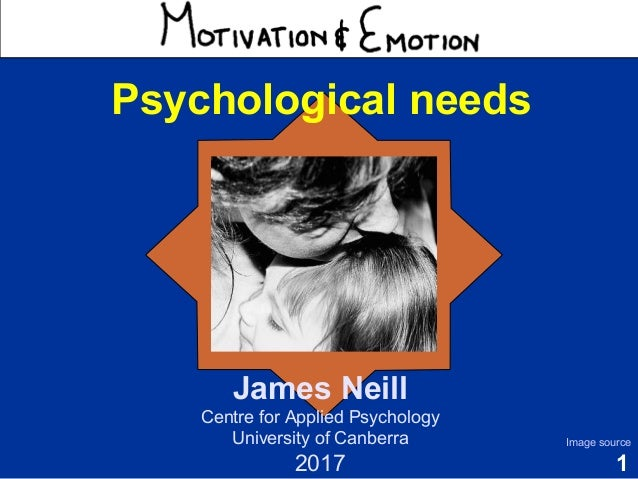 1 Motivation & Emotion James Neill Centre for Applied Psychology University of Canberra 2017 Image source Psychological ne...