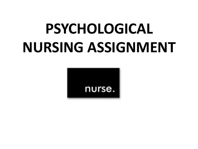 PSYCHOLOGICAL NURSING ASSIGNMENT