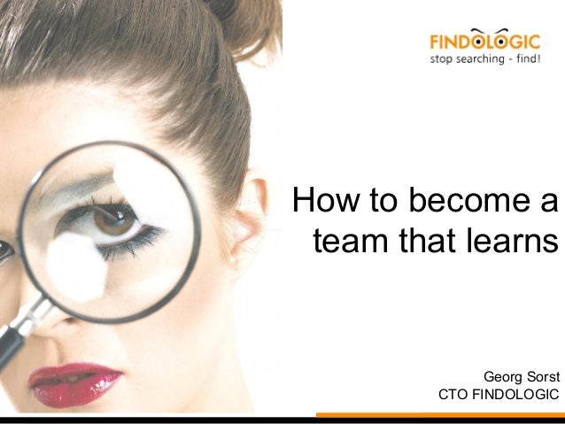 How to become a team that learns Georg Sorst CTO FINDOLOGIC