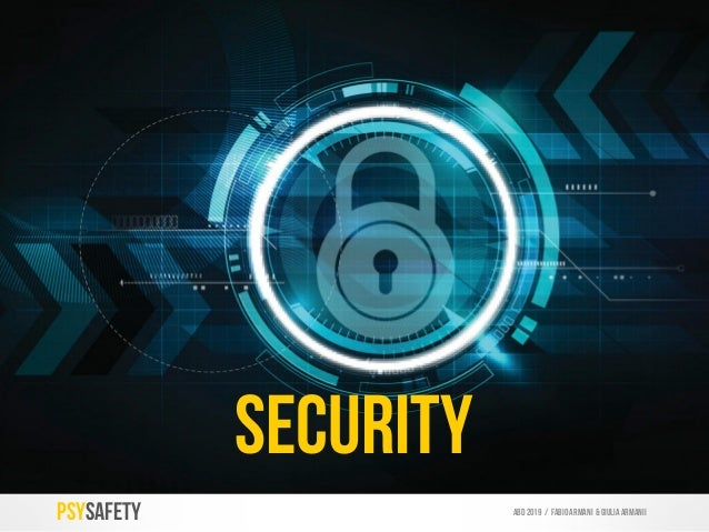 SECURITY PSYSAFETY ABD 2019 / Fabio armani & GIULIA ARMANIi Our need for predictability in terms of: consistency, commitme...