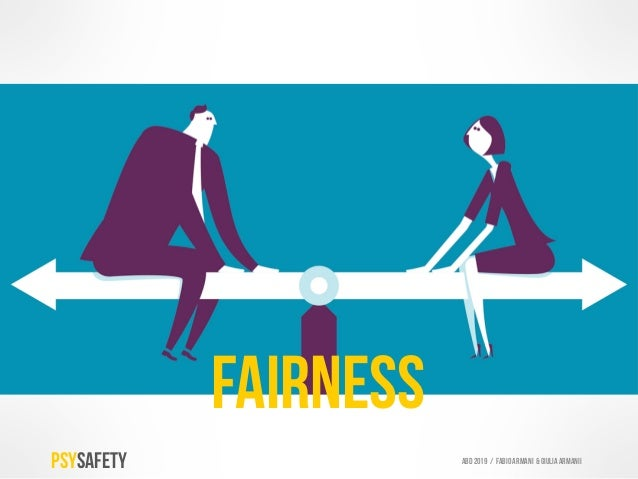 FAirness PSYSAFETY ABD 2019 / Fabio armani & GIULIA ARMANIi Our need to engage in and experience fair exchanges, both to u...