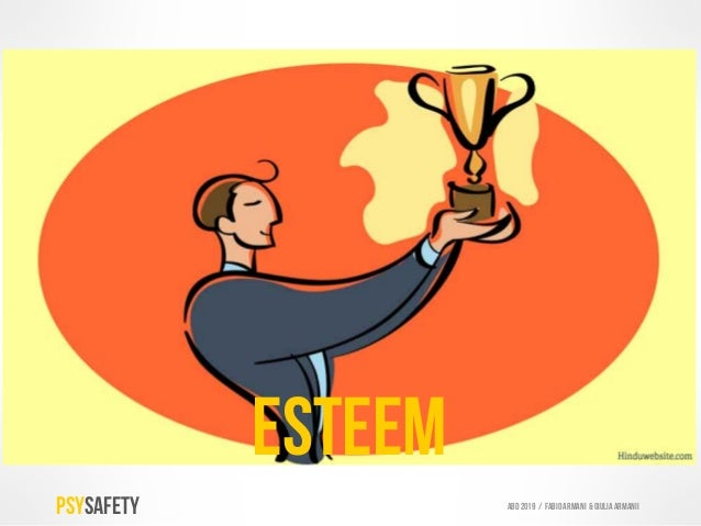 esteem PSYSAFETY ABD 2019 / Fabio armani & GIULIA ARMANIi Related to our need to be regarded highly, derived by how we: Se...