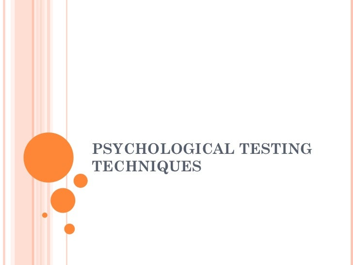 PSYCHOLOGICAL TESTING TECHNIQUES