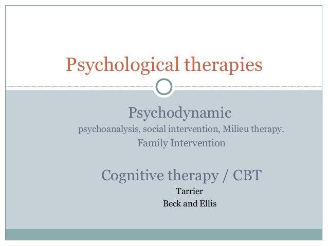 Psychological therapies             Psychodynamic psychoanalysis, social intervention, Milieu therapy.               Famil...