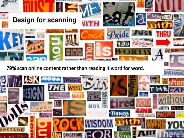 Design for scanning 79% scan online content rather than reading it word for word.