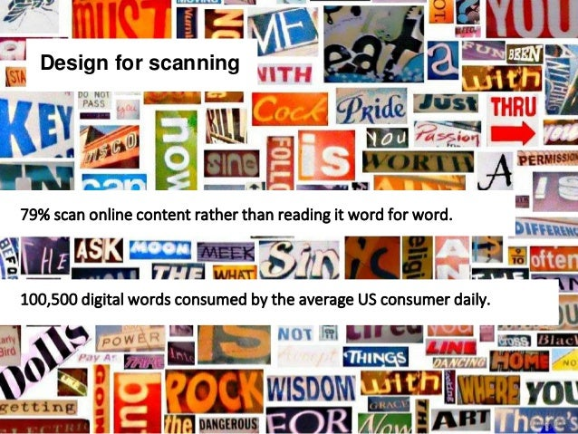 Design for scanning 79% scan online content rather than reading it word for word. 100,500 digital words consumed by the av...