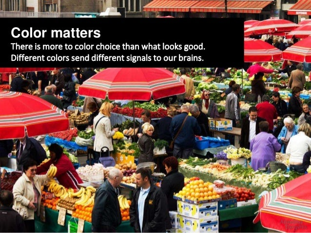 Color matters There is more to color choice than what looks good. Different colors send different signals to our brains.