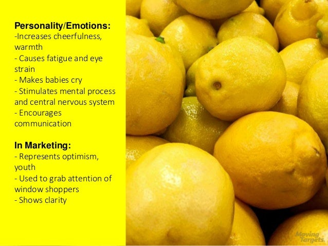 Yellow Personality/Emotions: -Increases cheerfulness, warmth - Causes fatigue and eye strain - Makes babies cry - Stimulat...