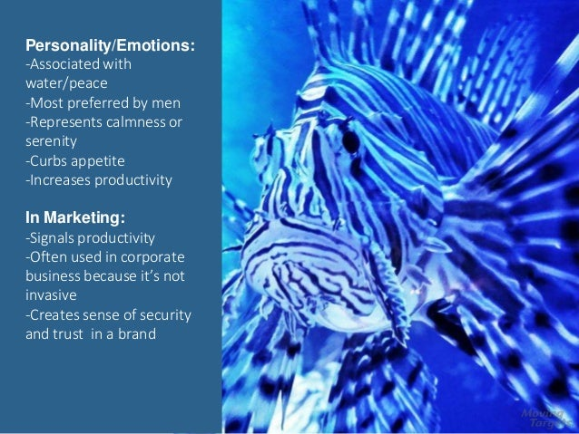 Blue Personality/Emotions: -Associated with water/peace -Most preferred by men -Represents calmness or serenity -Curbs app...