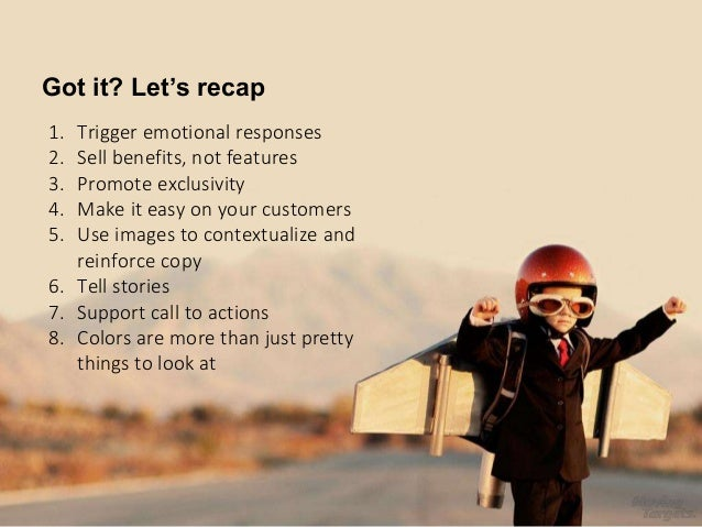 Got it? Let's recap 1. Trigger emotional responses 2. Sell benefits, not features 3. Promote exclusivity 4. Make it easy o...