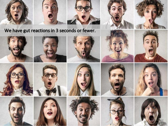 We have gut reactions in 3 seconds or fewer.