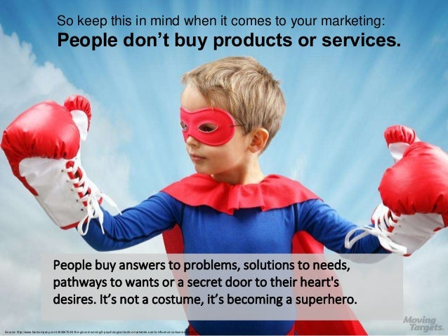 So keep this in mind when it comes to your marketing: People don't buy products or services. Source: http://www.fastcompan...