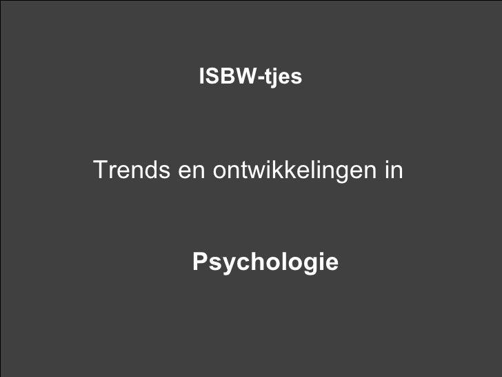 ISBW-tjesTrends en ontwikkelingen in        Psychologie