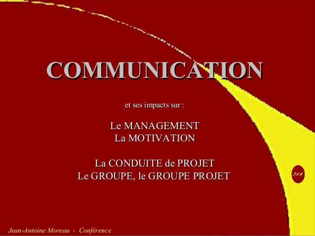http://www.jean-antoine-moreau.fr.nf JAM 1 Jean-Antoine Moreau - Conférence COMMUNICATIONCOMMUNICATION et ses impacts sur ...