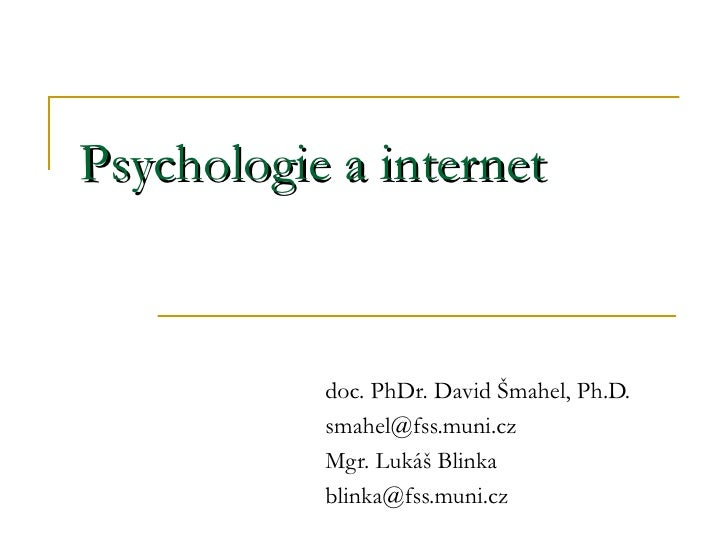 Psychologie a internet d oc. PhDr. David Šmahel, Ph.D. smahel @fss.muni.cz Mgr. Lukáš Blinka blinka @ fss.muni.cz