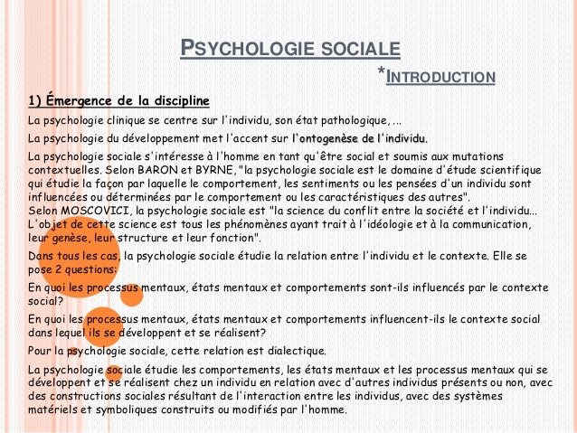 PSYCHOLOGIE SOCIALE *INTRODUCTION 1) Émergence de la discipline La psychologie clinique se centre sur l'individu, son état...