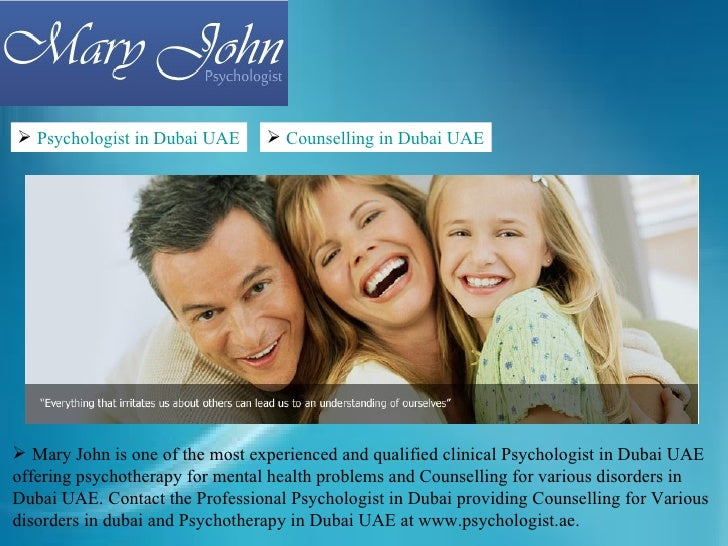  Psychologist in Dubai UAE       Counselling in Dubai UAE Mary John is one of the most experienced and qualified clinic...