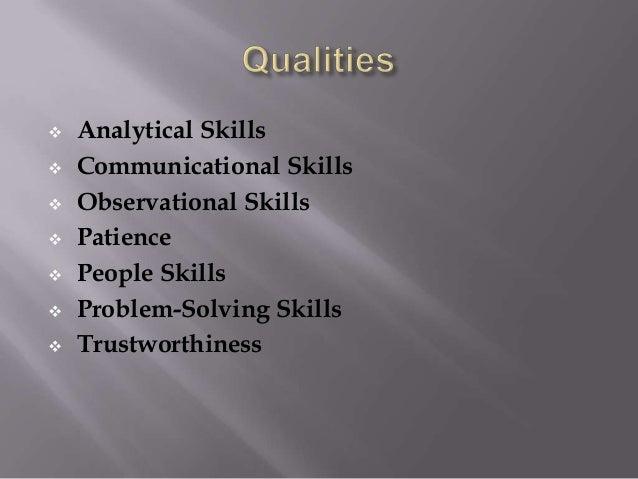  Analytical Skills  Communicational Skills  Observational Skills  Patience  People Skills  Problem-Solving Skills  ...